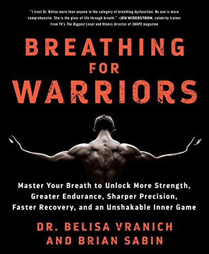 Breathing for Warriors: Master Your Breath to Unlock More Strength, Greater Endurance, Sharper Precision, Faster Recovery, and an Unshakable I: Master ... Faster Recovery, and an Unshakable Inner Game