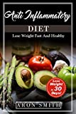 Anti-Inflammatory Diet: Any inflammation erased with an Easy Anti inflammatory diet plant based. how to follow the best rheumatoid arthritis Diet enclosing ... (Lose Weight Fast And Healthy Book 4)