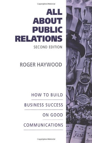 All About Public Relations: How to Build Business Success on Good Communications