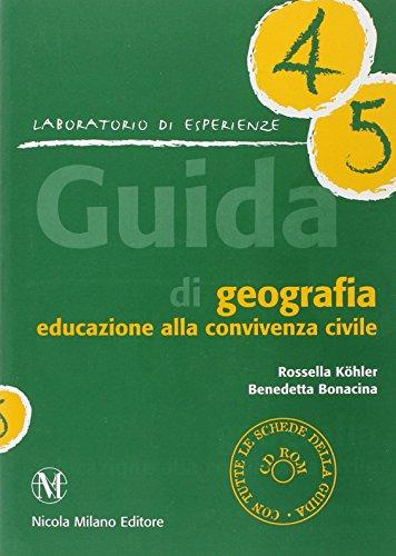 Guida geografia, educazione alla convivenza civile. Per la 4ª e 5ª classe elementare. Con CD-ROM