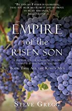 Empire of the Risen Son: A Treatise on the Kingdom of God-What it is and Why it Matters Book Two: All the King's Men