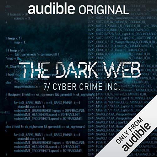Ep. 7: Cyber Crime Inc. (The Dark Web) audiobook cover art