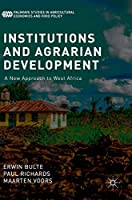 Institutions and Agrarian Development: A New Approach to West Africa (Palgrave Studies in Agricultural Economics and Food Policy)