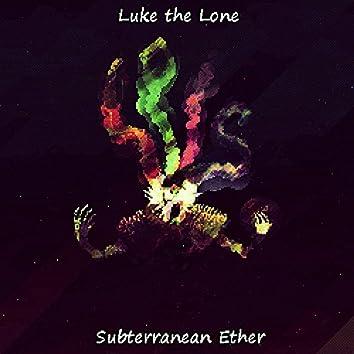 Subterranean Ether