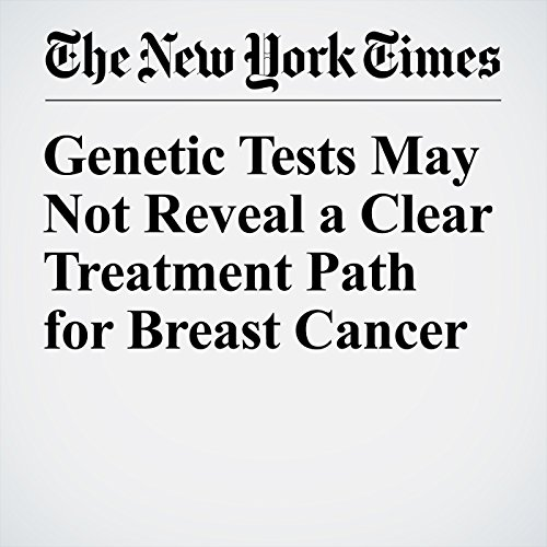 Genetic Tests May Not Reveal a Clear Treatment Path for Breast Cancer audiobook cover art
