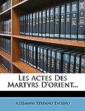 Les Actes Des Martyrs D'orient...