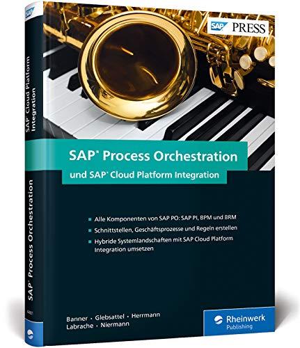 SAP Process Orchestration und SAP Cloud Platform Integration: Schnittstellen und Prozesse im Griff mit SAP PO (PI, BPM, BRM) und SAP HCI (SAP PRESS)