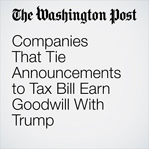 Companies That Tie Announcements to Tax Bill Earn Goodwill With Trump audiobook cover art