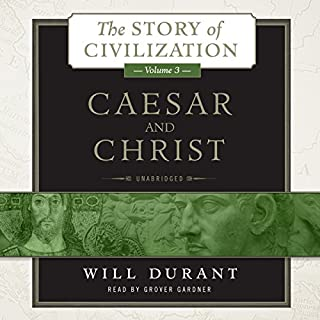 Caesar and Christ     The Story of Civilization, Volume 3              Written by:                                                                                                                                 Will Durant                               Narrated by:                                                                                                                                 Grover Gardner                      Length: 36 hrs and 31 mins     7 ratings     Overall 4.9