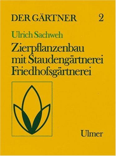 Der Gärtner 2: Staudengärtnerei, Zierpflanzenbau, Friedhofsgärtnerei