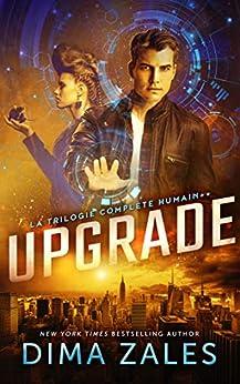 Upgrade: La trilogie complète Humain++ par [Dima Zales, Anna Zaires, Valérie Dubar, Suzanne Voogd]