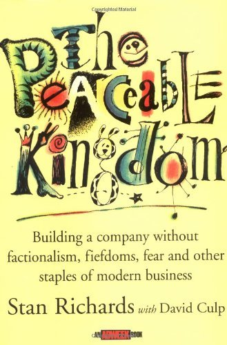 The Peaceable Kingdom: Building a Company without Factionalism, Fiefdoms,...
