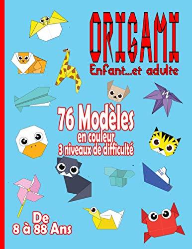 Origami Enfant … et Adulte: 76 modèles en couleurs de 8 à 88 ans | Livre pliage papier | Livre origami débutant | DIY papier