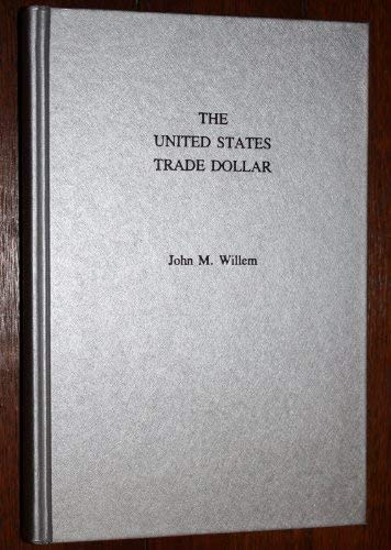 The United States Trade Dollar: America's Only Unwanted, Unhonored Coin