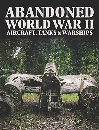 Abandoned World War II Aircraft, Tanks & Warships