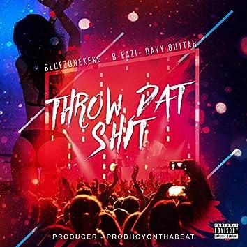 Throw Dat Shit (feat. B-Eazi & DavyBabyButtah)