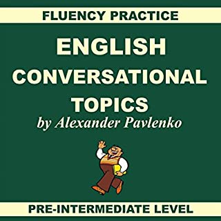 English: Conversational Topics     Pre-Intermediate Level, Fluency Practice, Book 1               De :                                                                                                                                 Alexander Pavlenko                               Lu par :                                                                                                                                 Melanie Binks                      Durée : 2 h et 51 min     Pas de notations     Global 0,0