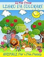 Il Mio Primo Libro da Colorare Animali Per i Più Piccoli Per bambini di 1-3 anni: Album da disegno per bambini e bambine con 41 animali   attività