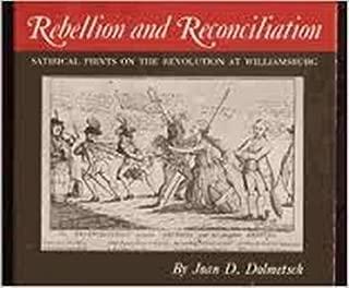 Rebellion and reconciliation: Satirical prints on the Revolution at Williamsburg : [catalog] (The Williamsburg decorative arts series)