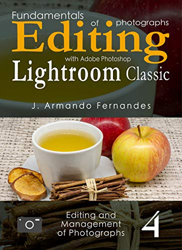 Fundamentals of Photographs Editing: with Adobe Photoshop Lightroom Classic software (Editing and Management of Photographs Book 4) (English Edition)
