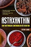 Astaxanthin: Eine ausführliche Einführung in Astaxanthin.  Einnahme, Wirkungsweise und potentielle Nebenwirkungen des Antioxidans.