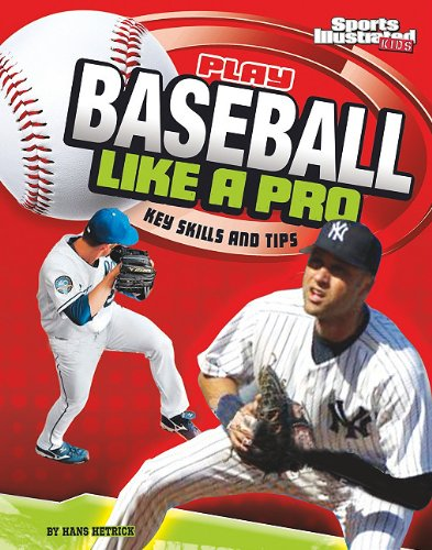 Play Baseball Like a Pro: Key Skills and Tips (Play Like the Pros (Sports Illustrated for Kids))