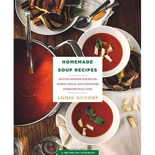 Homemade Soup Recipes: 103 Easy Recipes for Soups, Stews, Chilis, and Chowders Everyone Will Love (RecipeLion)