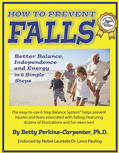 Revised 2019 - How to Prevent Falls: Better Balance, Independence and Energy in 6 Simple Steps