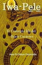 Iwa Pele: El ConceptoIfádel Buen Carácter (Spanish Edition)