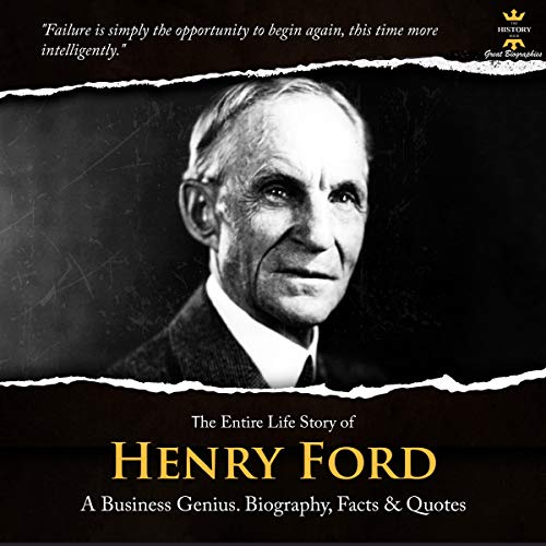 The Entire Life Story of Henry Ford: The Founder of the Ford Motor Company cover art