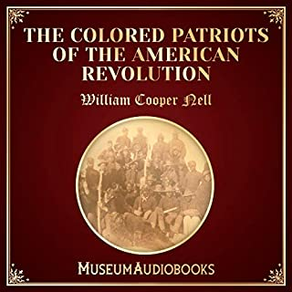 The Colored Patriots of the American Revolution                   By:                                                                                                                                 William Cooper Nell                               Narrated by:                                                                                                                                 Melissa Summers                      Length: 10 hrs and 42 mins     Not rated yet     Overall 0.0