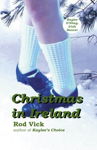 Christmas in Ireland (Kaylee O'Shay, Irish Dancer) (Volume 4)