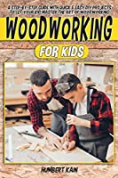 Woodworking for Kids: A Step-by-Step Guide with Quick & Easy DIY Projects to Let your Kid Master the Art of Woodworking