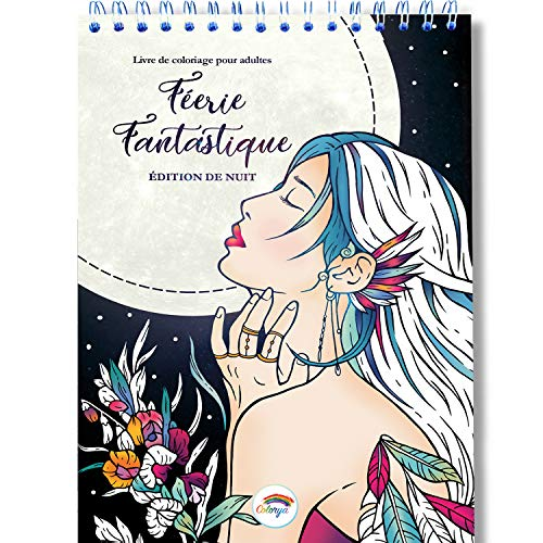 Coloriage Adulte Féerie Fantastique de Nuit: le livre de coloriage adulte avec Reliure Spirale et Papier Premium sans bavure au Format A4 par Colorya