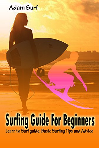 Surfing Guide For Beginners: Learn to Surf guide, Basic Surfing Tips and Advice