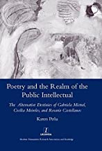 Poetry and the Realm of the Public Intellectual: The Alternative Destinies of Gabriela Mistral, Cecilia Meireles, and Rosario Castellanos (Legenda)