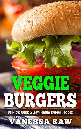 Amazon Com Vegan Burgers Healthy And Delicious Veggies Burger Recipes Quick Easy Heart Healthy Food Allergies Gourmet Low Fat Natural Foods Ebook Raw Vanessa Kindle Store