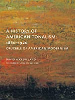 A History of American Tonalism: 1880-1920: Crucible of American Modernism