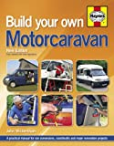 Build Your Own Motorcaravan (2nd Edition): A practical manual for van conversions, coachbuilts and major renovation projects