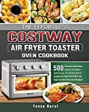 The Effortless COSTWAY Air Fryer Toaster Oven Cookbook: 500 Discover Delicious, Quick-To-Make and Easy-To-Remember recipes for Your COSTWAY Air Fryer Toaster Oven on A Budget