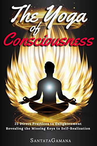 The Yoga of Consciousness: 25 Direct Practices to Enlightenment. Revealing the Missing Keys to Self-Realization (Real Yoga, Band 4)
