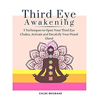 Third Eye Awakening: 5 Techniques to Open Your Third Eye Chakra, Activate and Decalcify Your Pineal Gland cover art