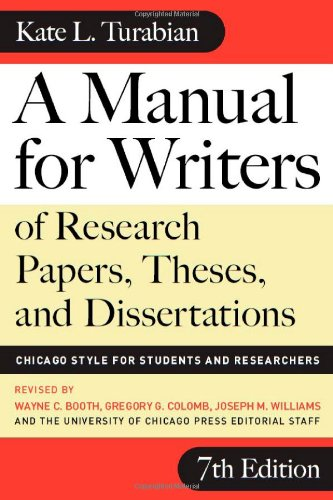 A Manual for Writers of Research Papers, Theses, and Dissertations, Seventh Edition: Chicago Style for Students and Researchers (Chicago Guides to Writing, Editing, and Publishing)