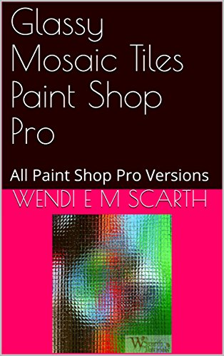 Glassy Mosaic Tiles Paint Shop Pro: All Paint Shop Pro Versions (Paint Shop Pro Made Easy Book 402) (English Edition)