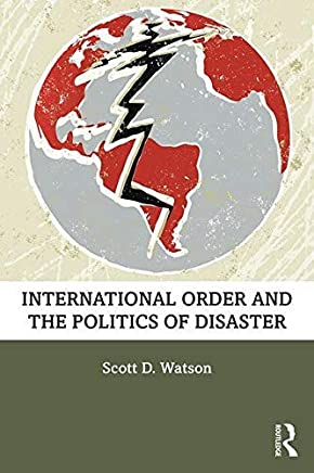 International Order and the Politics of Disaster (English Edition)