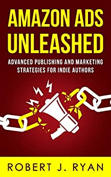 Amazon Ads Unleashed: Advanced Publishing and Marketing Strategies for Indie Authors (Self-publishing Guide Book 3) by [Robert J. Ryan]