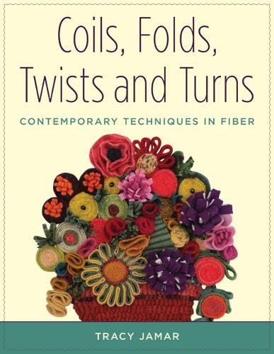 Compare Textbook Prices for Coils, Folds, Twists, and Turns: Contemporary Techniques in Fiber Illustrated Edition ISBN 9780811716581 by Jamar, Tracy
