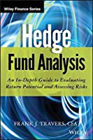 Hedge Fund Analysis: An In-Depth Guide to Evaluating Return Potential and Assessing Risks by Frank J. Travers(2012-10-02)