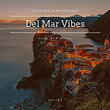 Del Mar Vibes - Glitz And Glam Chillout Cafe Bar Music, Vol 02