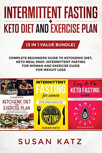 INTERMITTENT FASTING + KETO DIET AND EXERCISE PLAN: (3 in 1 Value bundle) Complete Beginners Guide to Ketogenic Diet, Keto Meal Prep, Intermittent Fasting for Woman and Exercise Guide for weight loss.